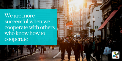 We are more successful when we cooperate with others who know how to cooperate